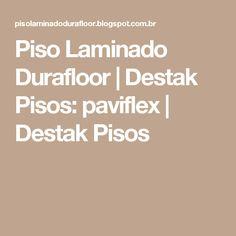 Piso Laminado Durafloor | Destak Pisos: paviflex | Destak Pisos