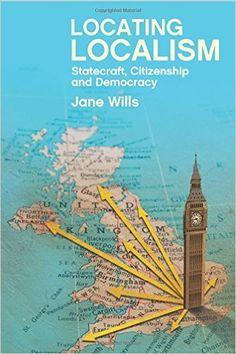Locating Localism: Statecraft, Citizenship and Democracy (Jane Wills) / JS3111 .W55 2016 / http://catalog.wrlc.org/cgi-bin/Pwebrecon.cgi?BBID=16715796