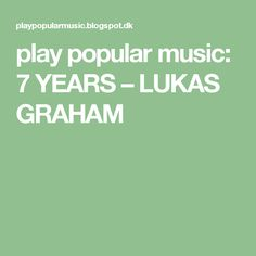 play popular music: 7 YEARS – LUKAS GRAHAM