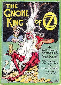 Book 21—How Not to Use a Magic Belt: The Gnome King of Oz | Canon & By Ruth Plumly Thompson & illustrator John R. Neill | Reread All 40 Books in the Oz Series | Tor.com