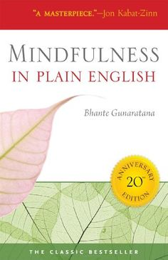 Mindfulness in Plain English. Great read for meditation and mindfulness newbs. This book focuses on the Vipassana practice.