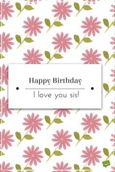 Happy Birthday. I love you, sis!