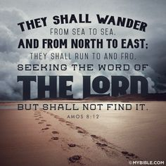 They shall wander from sea to sea, And from north to east; They shall run to and fro, seeking the word of the Lord, But shall not find it. Amos 8:12  Here was a token of God's highest displeasure. At any time, and most in a time of trouble, a famine of the word of God is the heaviest judgment.
