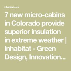 7 new micro-cabins in Colorado provide superior insulation in extreme weather | Inhabitat - Green Design, Innovation, Architecture, Green Building
