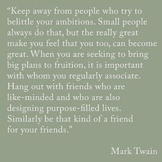 """""""When you are seeking to bring big plans to fruition, it is important with whom you regularly associate.""""- Mark Twain"""