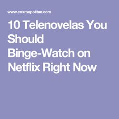 10 Telenovelas You Should Binge-Watch on Netflix Right Now