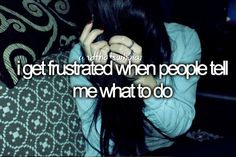 Because they say it over and over again It annoying it's like I understand I will do it just give me time stop pushing