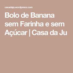 Bolo de Banana sem Farinha e sem Açúcar | Casa da Ju Banana Com Chocolate, No Gluten Diet, Pasta, Food And Drink, Health Fitness, Recipes, Bananas, Lean Recipes, Cooking Light Recipes