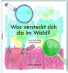 WAS VERSTECKT SICH DA IM WALD?  Zauberlupenbuch von Aina Bestard