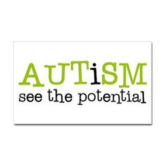 AUTISM - I see the potential.