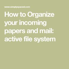 How to Organize your incoming papers and mail: active file system