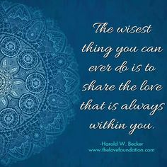 The wisest thing you can ever do is to share the love that is always within you.-Harold W. The Power Of Love, Love And Light, Peace And Love, One Line Quotes, Great Quotes, Inspirational Quotes, Share The Love, All You Need Is Love, The Answer To Everything