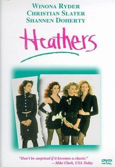 Heathers:    Veronica Sawyer: Heather, why can't you just be a friend? Why do you have to be such a mega-bitch?  Heather Duke: Because I can be.