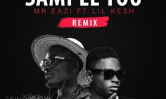 Mr Eazi Ft. Lil Kesh  Sample You (Remix)    Ghana Based Nigerian Born Artist Mr Eazi dishes out a remix to his Guilty Beatz produced record titled Sample You. Listen Up  Mr eazi is a Nigerian born artiste. He recorded all songs in ghana where he recently acquired hes first degree. Owing to general home based (university kumasi).  Branding his Genre Banku Music ( A subset of Afrobeats ) which is characterized by laid back ( itis-like ) deliveries on majorly afro-soulful instrumentals…