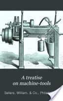 """""""A Treatise on Machine Tools"""" - Sellers, William, & Co., 1877, 263"""