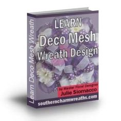 Learn Deco Mesh Wreath Design eBook (Downloadable PDF File) by Julie Siomacco NOT A HARD COPY BOOK OR DVD - THIS IS A FILE THAT YOU DOWNLOAD TO YOUR COMPUTER Julie's eBook will teach