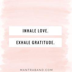 Inhale LOVE ... exhale GRATITUDE