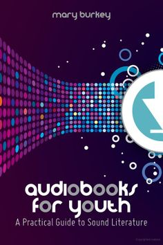 Audiobooks for youth : a practical guide to sound literature / Mary Burkey. / Chicago : ALA Editions, an imprint of the American Library Association, 2013.
