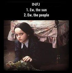 INFJ - hahaha! I don't open my curtains for the sunshine and I don't open my door for company.