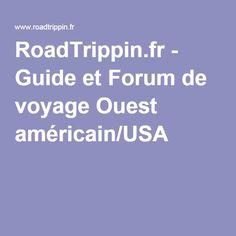 RoadTrippin.fr - Guide et Forum de voyage Ouest américain/USA