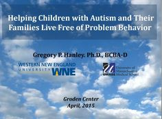 Helping Children with Autism and Their Families Live Free of Problem Behavior - Greg Hanley (presented at VABA 2015)