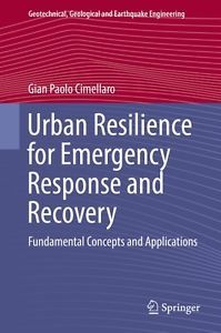 Urban resilience for emergency response and recovery : fundamental concepts and applications / Gian Paolo Cimellaro.-- Switzerland : Springer, cop. 2016.