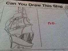 Any person who won't even try to draw a ship: | 23 People You Do Not Want To Get In A Fight With