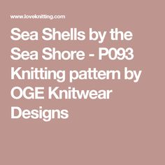 Sea Shells by the Sea Shore - P093 Knitting pattern by OGE Knitwear Designs