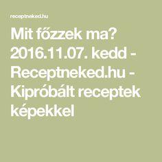 Mit főzzek ma? 2016.11.07. kedd - Receptneked.hu - Kipróbált receptek képekkel
