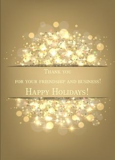 Thank you for your business and friendship. Happy Holidays! Send special thanks to your clients this winter season. This is a real card (not an e-card). Send this card now. Send a card for $1.98 when sharing from Sendcere.com.