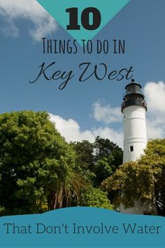 10 Things to do in Key West that Don't Involve Water | Adventures of a Carry-on http://www.adventuresofacarryon.com/2013/08/17/10-things-to-do-in-key-west-not/