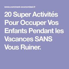20 Super Activités Pour Occuper Vos Enfants Pendant les Vacances SANS Vous Ruiner.