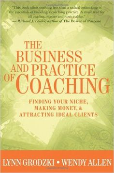 The Business and Practice of Coaching: Finding Your Niche, Making Money, & Attracting Ideal Clients: Wendy Allen Ph.D., Lynn Grodzki: 9780393704624: AmazonSmile: Books