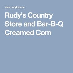 Rudy's Country Store and Bar-B-Q Creamed Corn