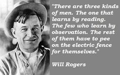 will rogers quotes | Will Rogers quotations, sayings.  ~ Trying to find the perfect quote for dad's Christmas gift. I feel like he would appreciate this.