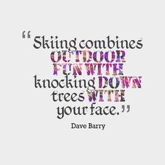 Skiing combines outdoor fun with knocking down trees with your face. Skiing Quotes, Go To Movies, Christmas Quotes, Outdoor Fun, Knock Knock, Seasons, Writing, Funny, Seasons Of The Year