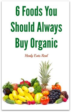 6 Foods That You Should Always Buy Organic - Healy Eats Real #food #organic #healthy #cleaneating