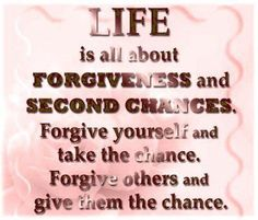 Life is all about forgiveness and second chances.  #quote #lifecontinuesafterdivorce.com