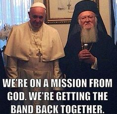 We're On A Mission From God. This is so cool. And i love Pope Francis.
