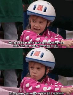 Michelle Tanner insults. Bahaha I remember this episode. BTW, Ava looks exactly like this...scary!!