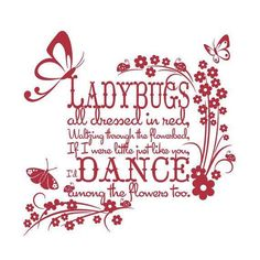 Ladybugs- I would love to have this embroidered on a pillow for one day when I have my own house again.