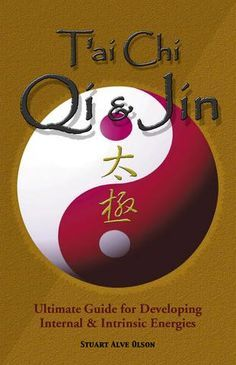 T'ai Chi Qi & Jin: Ultimate Guide for Developing Internal & Intrinsic Energies-Stuart Alve Olson