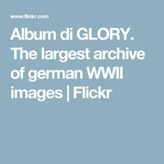 Album di GLORY. The largest archive of german WWII images | Flickr