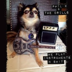 Phil X & The Drills - We Play Instruments N Shit
