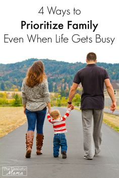 4 Easy Ways to Prioritize Family Even When Life Gets Busy -- I love #3!!