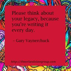 Please think about your legacy, because you're writing it every day. Business Quotes, Thinking Of You, Inspirational, Writing, Day, Thinking About You, Being A Writer