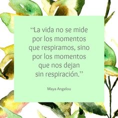 """Frases de motivación de Maya Angelou: """"La vida no se mide por los momentos que respiramos, sino por los momentos que nos dejan sin respiración"""""""