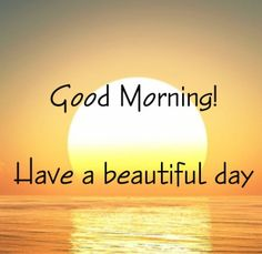 Good Morning! Have a beautiful day ♡