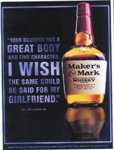 Bad Ad:  Middle School Winner  Offensive/degrading to women  Compares women to objects  Hidden message: Buy Maker's Mark because whiskey is more worthy and better than a women