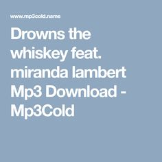 Drowns the whiskey feat. miranda lambert Mp3 Download - Mp3Cold Free Mp3 Music Download, Mp3 Music Downloads, Music Search, Miranda Lambert, Whiskey, Whisky